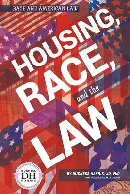 Housing, Race, and the Law - Harris, Duchess, and Head, Deirdre R J