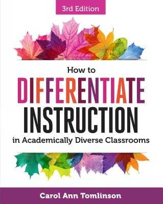 How to Differentiate Instruction in Academically Diverse Classrooms - Tomlinson, Carol Ann