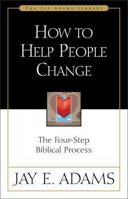 How to Help People Change: The Four-Step Biblical Process - Adams, Jay E