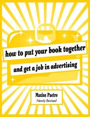 How to Put Your Book Together and Get a Job in Advertising - Paetro, Maxine