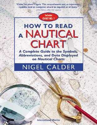 How to Read a Nautical Chart: A Complete Guide to the Symbols, Abbreviations, and Data Displayed on Nautical Charts - Calder, Nigel, and Calder Nigel