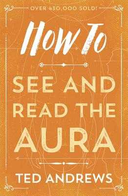 How to See and Read the Aura - Andrews, Ted