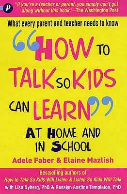 How to Talk so Kids Can Learn at Home and in School - Faber, Adele, and Mazlish, Elaine