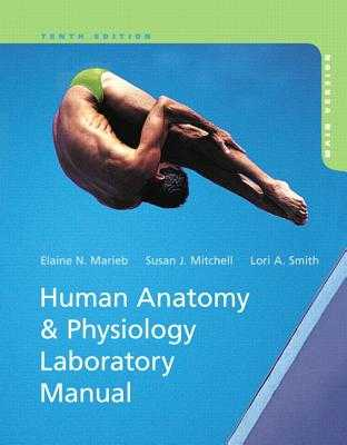 Human Anatomy & Physiology Laboratory Manual, Main Version - Marieb, Elaine N., and Mitchell, Susan J., and Smith, Lori A.