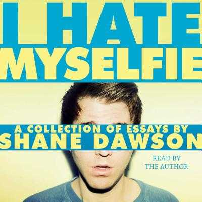I Hate Myselfie - Dawson, Shane (Read by)