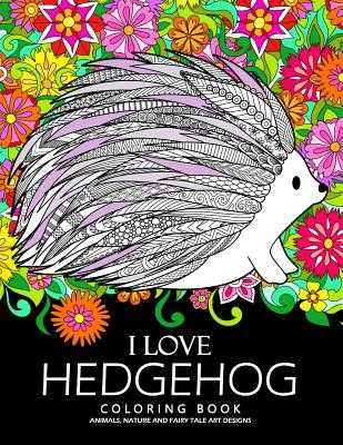 I Love Hedgehog Coloring Book: Adults Coloring Book - Tiny Cactus Publishing