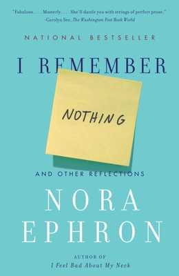 I Remember Nothing: And Other Reflections - Ephron, Nora