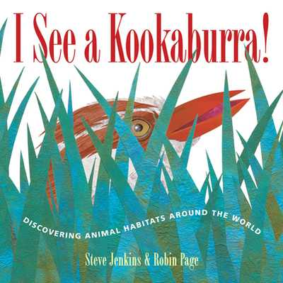 I See a Kookaburra!: Discovering Animal Habitats Around the World - Jenkins, Steve, and Page, Robin