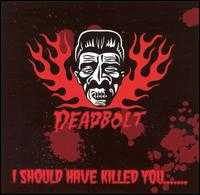 I Should Have Killed You - Deadbolt