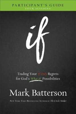 If Participant's Guide: Trading Your If Only Regrets for God's What If Possibilities - Batterson, Mark