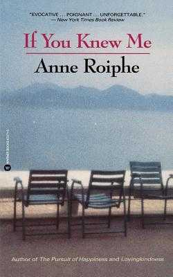 If You Knew Me - Roiphe, Anne Richardson