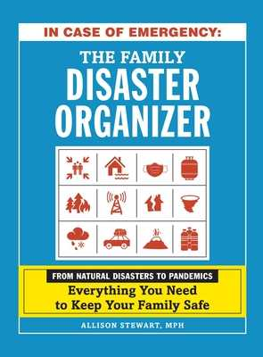 In Case of Emergency: The Family Disaster Organizer: From Natural Disasters to Pandemics, Everything You Need to Keep Your Family Safe - Stewart, Allison