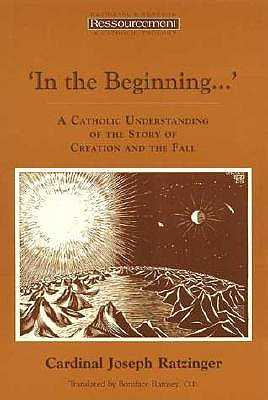 In the Beginning...': A Catholic Understanding of the Story of Creation and the Fall - Benedict XVI, Pope