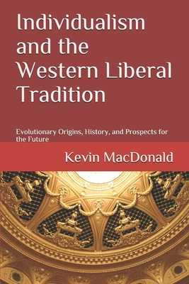 Individualism and the Western Liberal Tradition: Evolutionary Origins, History, and Prospects for the Future - MacDonald, Kevin