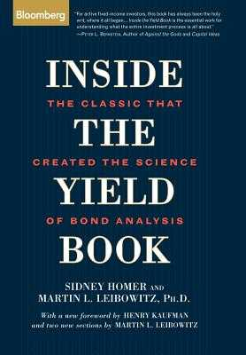 Inside the Yield Book: The Classic That Created the Science of Bond Analysis - Homer, Sidney, and Leibowitz, Martin L, and Kaufman, Henry, Dr. (Foreword by)