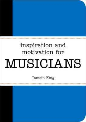 Inspiration and Motivation for Musicians - King, Tamsin