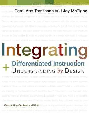 Integrating Differentiated Instruction and Understanding by Design: Connecting Content and Kids - Tomlinson, Carol Ann, Dr., and McTighe, Jay