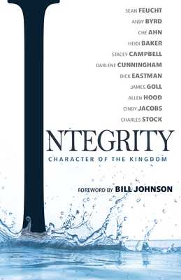 Integrity: Character of the Kingdom - Feucht, Sean, and Byrd, Andy (Contributions by), and Goll, James W (Contributions by)