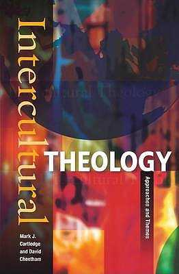 Intercultural Theology: Approaches and Themes - Cartledge, Mark J. (Editor), and Cheetham, David (Editor)