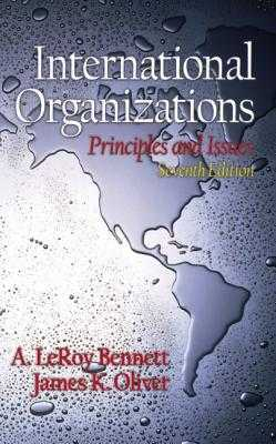 International Organizations: Principles and Issues - Bennett, A Leroy, and Oliver, James K, Professor