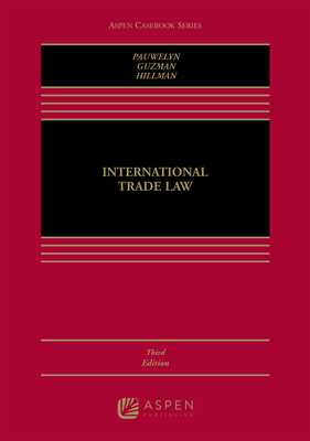 International Trade Law - Pauwelyn, Joost H B, and Guzman, Andrew, and Hillman, Jennifer A