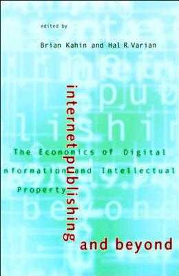 Internet Publishing and Beyond: The Economics of Digital Information and Intellectual Property - Kahin, Brian, Jd (Editor), and Varian, Hal R (Editor)