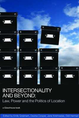Intersectionality and Beyond: Law, Power and the Politics of Location - Grabham, Emily (Editor), and Cooper, Davina (Editor), and Krishnadas, Jane (Editor)