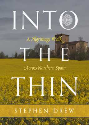 Into the Thin: A Pilgrimage Walk Across Northern Spain - Drew, Stephen