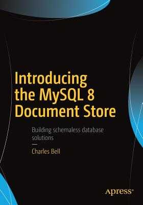 Introducing the MySQL 8 Document Store - Bell, Charles
