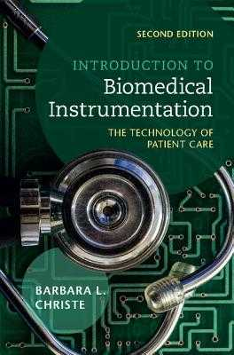 Introduction to Biomedical Instrumentation: The Technology of Patient Care - Christe, Barbara