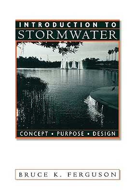 Introduction to Stormwater: Concept, Purpose, Design - Ferguson, Bruce K