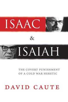 Isaac & Isaiah: The Covert Punishment of a Cold War Heretic - Caute, David