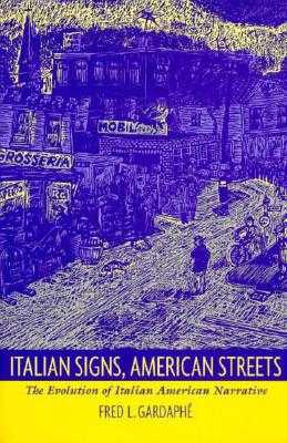 Italian Signs, American Streets: The Evolution of Italian American Narrative - Gardaphe, Fred L
