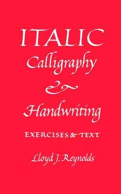 Italic Calligraphy and Handwriting Exercises and Text - Reynolds, Lloyd J