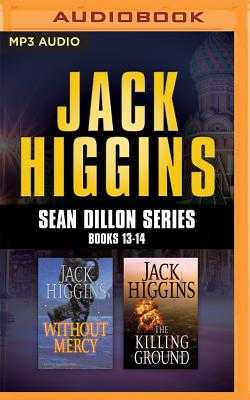 Jack Higgins - Sean Dillon Series: Books 13-14: Without Mercy, the Killing Ground - Higgins, Jack, and Page, Michael, Dr. (Read by), and Lane, Christopher, Professor (Read by)