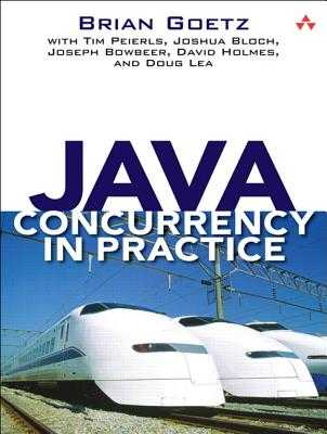 Java Concurrency in Practice - Goetz, Brian, and Peierls, Tim, and Bloch, Joshua