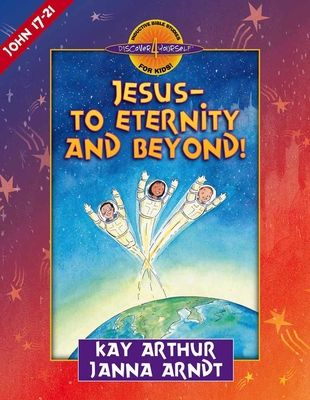 Jesus--To Eternity and Beyond! - Arthur, Kay, and Arndt, Janna