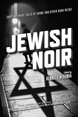Jewish Noir: Contemporary Tales of Crime and Other Dark Deeds - Wishnia, Kenneth (Editor)
