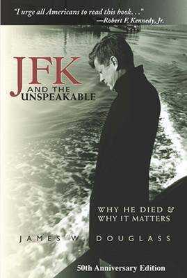 JFK and the Unspeakable: Why He Died and Why It Matters - Douglass, James W