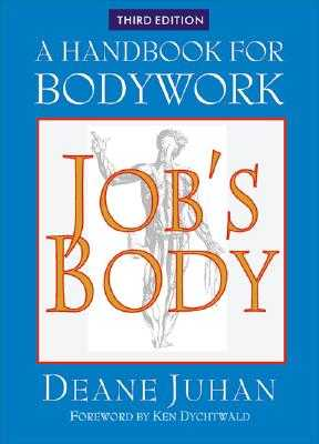 Job's Body: A Handbook for Bodywork - Juhan, Deane