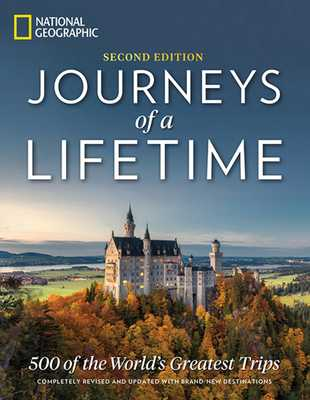 Journeys of a Lifetime, Second Edition: 500 of the World's Greatest Trips - National Geographic, and Stone, George (Foreword by)