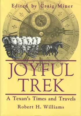 Joyful Trek: A Texan's Times and Travels - Williams, Robert H, and Miner, Craig (Editor)