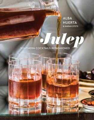 Julep: Southern Cocktails Refashioned [a Recipe Book] - Huerta, Alba, and Stets, Marah