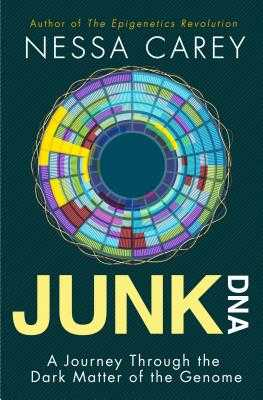 Junk DNA: A Journey Through the Dark Matter of the Genome - Carey, Nessa