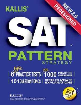 Kallis' Redesigned SAT Pattern Strategy + 6 Full Length Practice Tests (College SAT Prep + Study Guide Book for the New Sat) - Kallis