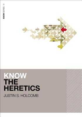 Know the Heretics - Holcomb, Justin S