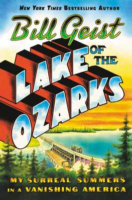 Lake of the Ozarks: My Surreal Summers in a Vanishing America - Geist, Bill