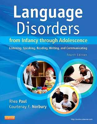 Language Disorders from Infancy Through Adolescence: Listening, Speaking, Reading, Writing, and Communicating - Paul, Rhea, PhD, and Norbury, Courtenay, Dphil
