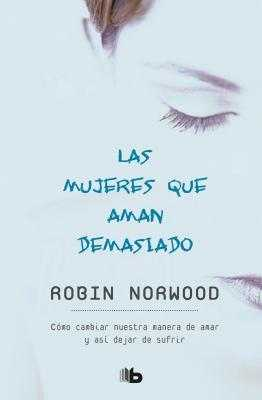 Las Mujeres Que Aman Demasiado / Women Who Love Too Much - Norwood, Robin