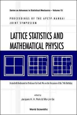 Lattice Statistics and Mathematical Physics: Festschrift Dedicated to Professor Fa-Yueh Wu on the Occasion of His 70th Birthday, Proceedings of Apctp-Nankai Joint Symposium - Ge, Mo-Lin (Editor), and Perk, Jacques H H (Editor), and Wu, Fa Yueh (Editor)